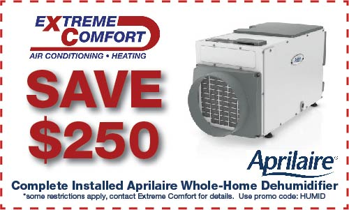 Aprilaire Dehumidifier coupon discount save $250 from Extreme Comfort Air Conditioning & Heating